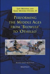 Performing the Middle Ages from 'Beowulf' to 'Othello', Andrew James Johnston, 2008