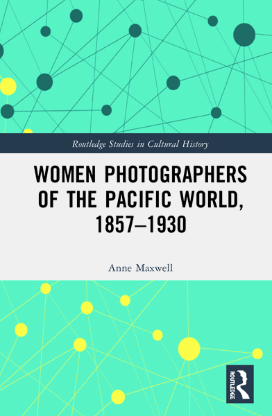 Anne Maxwell. 'Women Photographers of the Pacific World, 1857–1930'