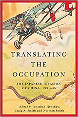 Jonathan Henshaw; Craig A. Smith and Norman Smith (eds.,). 'Translating the Occupation The Japanese Invasion of China, 1931-45'. UBC Press, 2021