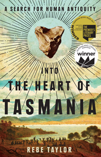 Rebe Taylor. 'Into the Heart of Tasmania: A Search For Human Antiquity'