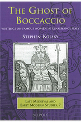 The Ghost of Boccaccio: Writings on Famous Women in Renaissance Italy, Stephen Kolsky, 2005