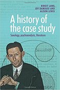 A history of the case study: sexology, psychoanalysis, literature