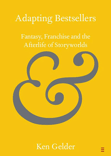 Ken Gelder 'Adapting Bestsellers: Fantasy, Franchise and the Afterlife of Storyworlds'