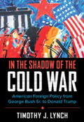 In the Shadow of the Cold War: American Foreign Policy from George Bush Sr. to Donald Trump