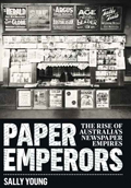 Paper Emperors The Rise of Australia's Newspaper Empires