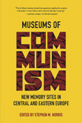 Museums of Communism: New Memory Sites in Central and Eastern Europe