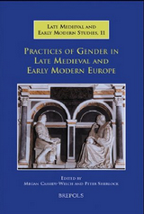 Practices of Gender in Late Medieval and Early Modern Europe, Megan Cassidy-Welch and Peter Sherlock (eds), 2008
