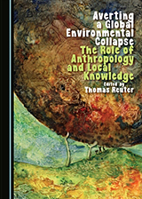 Thomas Reuter (ed.,). 'Averting a Global Environmental Collapse The Role of Anthropology and Local Knowledge' 2014