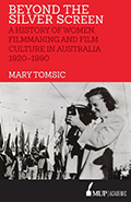 Beyond the Silver Screen, A History of Women, Filmmaking and Film Culture in Australia 1920-1990
