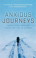 Anxious Journeys Twenty-First-Century Travel Writing in German