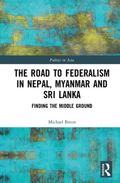 The Road to Federalism in Nepal, Myanmar and Sri Lanka