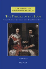 The Theatre of the Body: Staging Death and Embodying Life in Early Modern London, Kate Cregan, 2008