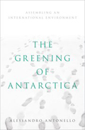 The Greening of Antarctica: Assembling an International Environment