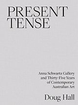 Present Tense: Anna Schwartz Gallery and Thirty-Five Years of Contemporary Australian Art