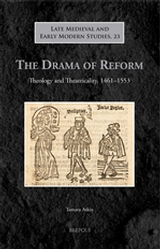 The Drama of Reform: Theology and Theatricality, 1461-1553, T. Atkin, 2013