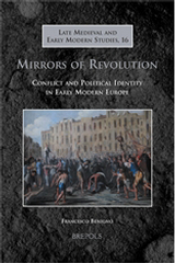Mirrors of Revolution Conflict and Political Identity in Early Modern Europe, F. Benigno, 2010