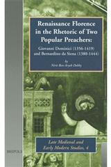 Renaissance Florence in the Rhetoric of Two Popular Preachers: Giovanni Dominici (1356-1419) and Bernardino da Siena (1380-1444), N. B.-A. Debby, 2001