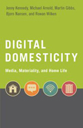 Digital Domesticity: Media, Materiality, and Home Life