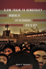 Slow Train to Democracy: Memoirs of Life in Shanghai, 1978 to 1979