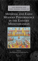 Medieval and Early Modern Performance in the Eastern Mediterranean, A. Öztürkmen, E. B. Vitz (eds.), 2014