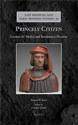 Princely Citizen: Lorenzo de' Medici and Renaissance Florence, F. W. Kent, 2013