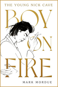 Mark Mordue. 'Boy On Fire: The Young Nick Cave'