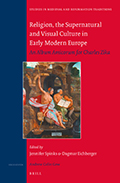 Religion, the Supernatural and Visual Culture in Early Modern Europe: An album amicorum for Charles Zika