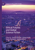 Ethical Futures and Global Science Fiction.
