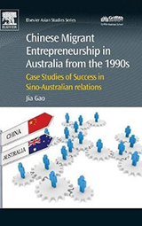 Jia Gao. 'Chinese Migrant Entrepreneurship in Australia from the 1990s Case Studies of Success in Sino-Australian Relations' 2015