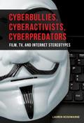 Cyberbullies, Cyberactivists, Cyberpredators
