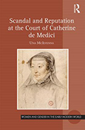 Scandal and Reputation at the Court of Catherine de Medici
